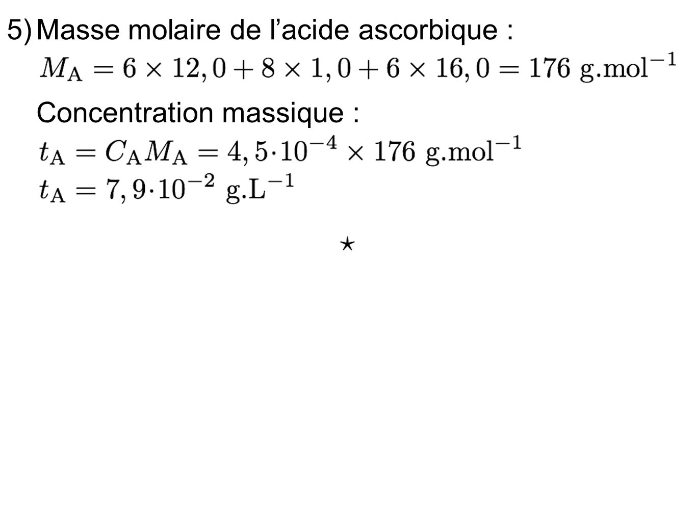 5) Masse molaire de l'acide ascorbique : Concentration massique :
