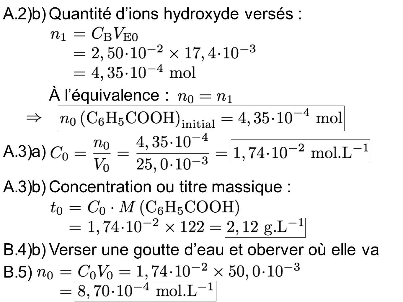 A. 2) b) Quantité d'ions hydroxyde versés : À l'équivalence : A. 3) a) A. 3) b) Concentration ou titre massique :