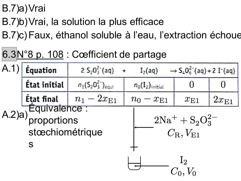 B. 7) a) Vrai. B. 7) b) Vrai, la solution la plus efficace. B. 7) c) Faux, éthanol soluble à l'eau, l'extraction échoue.