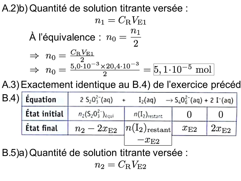 2) b) A. Quantité de solution titrante versée : À l'équivalence : 3) A. Exactement identique au B.4) de l'exercice précédent.