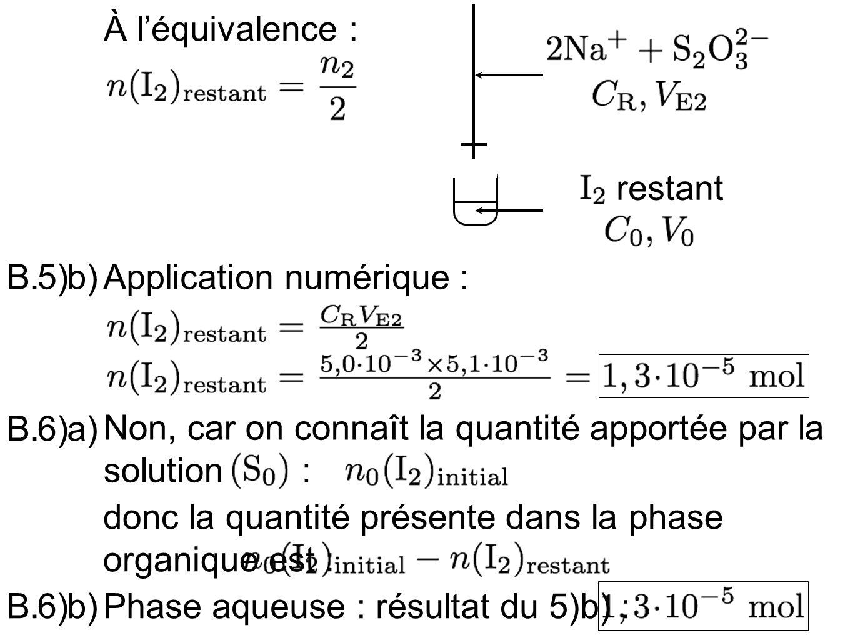 À l'équivalence : restant. 5) b) B. Application numérique : 6) a) B. Non, car on connaît la quantité apportée par la solution :