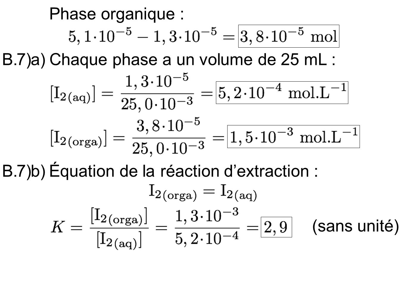 Phase organique : 7) a) B. Chaque phase a un volume de 25 mL : 7) b) B. Équation de la réaction d'extraction :