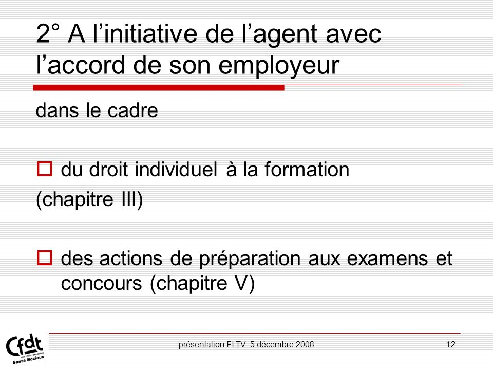 2° A l'initiative de l'agent avec l'accord de son employeur