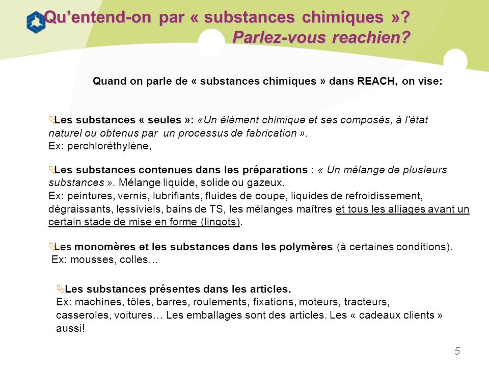Quand on parle de « substances chimiques » dans REACH, on vise: