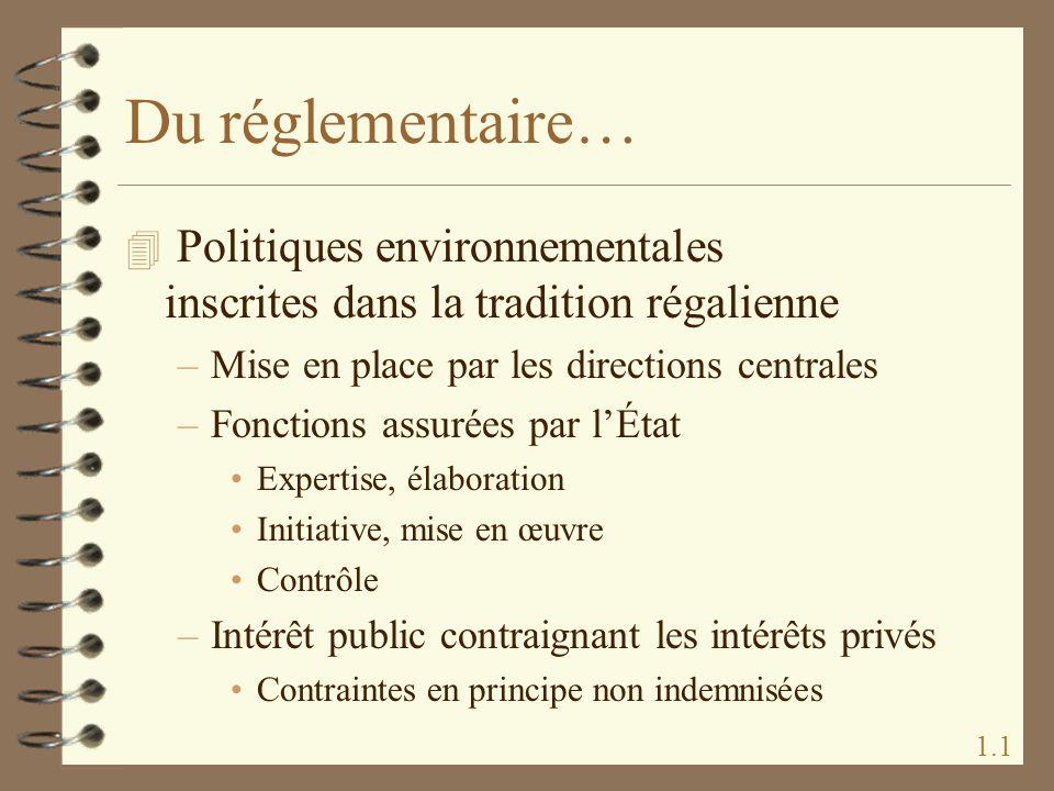 Du réglementaire… Politiques environnementales inscrites dans la tradition régalienne. Mise en place par les directions centrales.