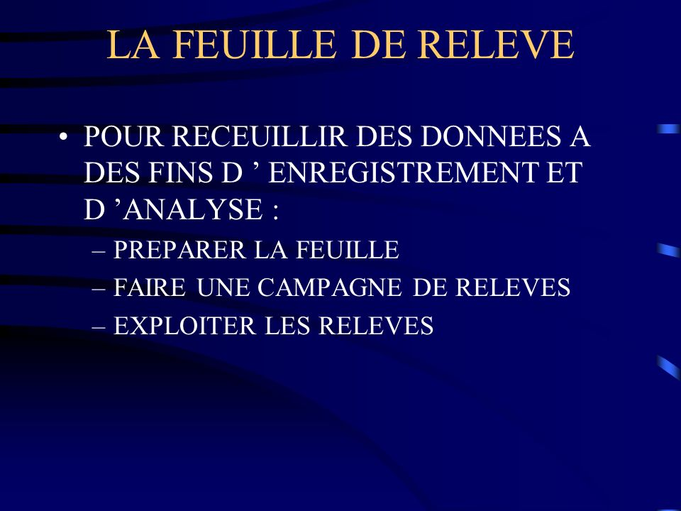 LA FEUILLE DE RELEVE POUR RECEUILLIR DES DONNEES A DES FINS D ' ENREGISTREMENT ET D 'ANALYSE : PREPARER LA FEUILLE.