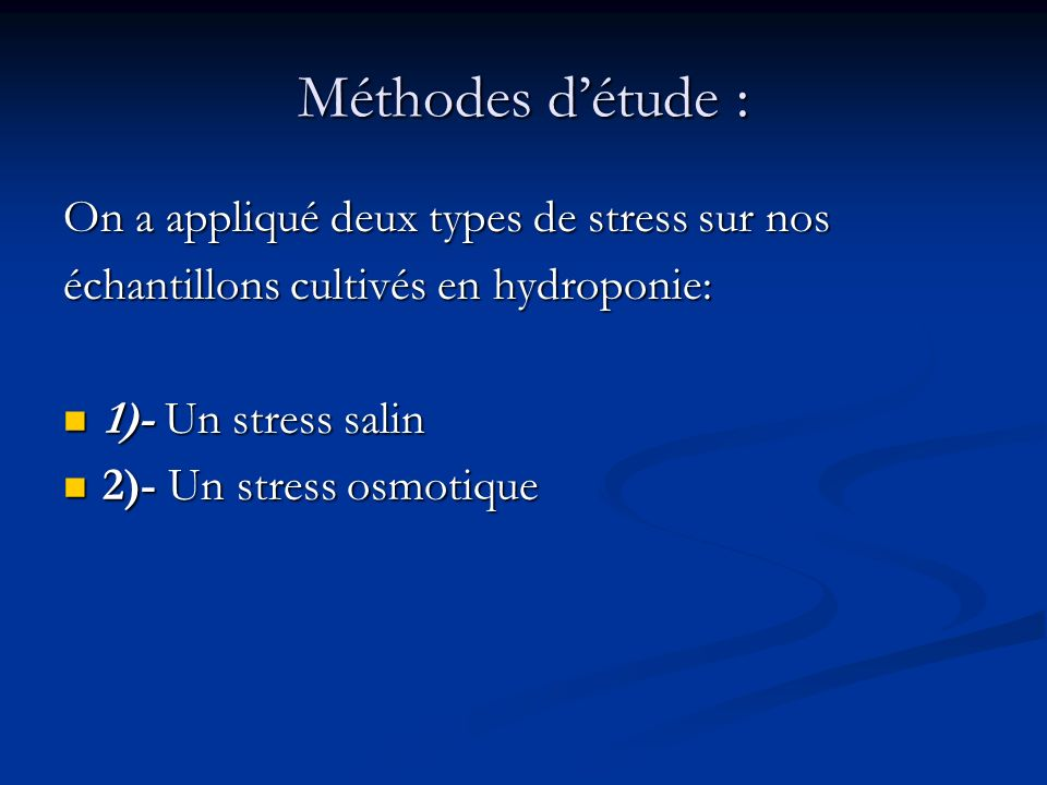 Méthodes d'étude : On a appliqué deux types de stress sur nos