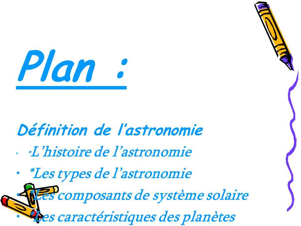 Plan : Définition de l'astronomie *Les types de l'astronomie