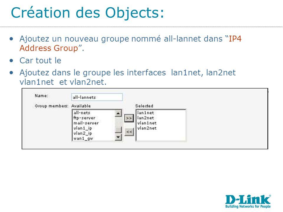 Création des Objects: Ajoutez un nouveau groupe nommé all-lannet dans IP4 Address Group . Car tout le.