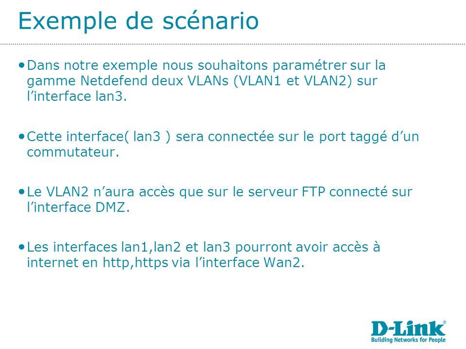 Exemple de scénario Dans notre exemple nous souhaitons paramétrer sur la gamme Netdefend deux VLANs (VLAN1 et VLAN2) sur l'interface lan3.