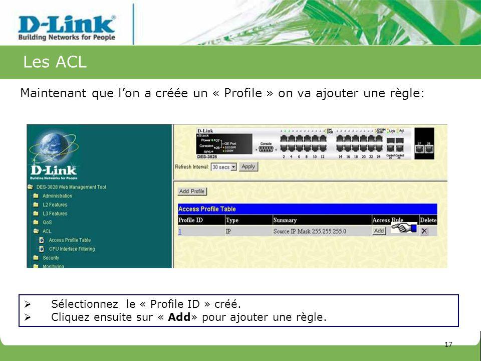 Les ACLMaintenant que l'on a créée un « Profile » on va ajouter une règle: Sélectionnez le « Profile ID » créé.