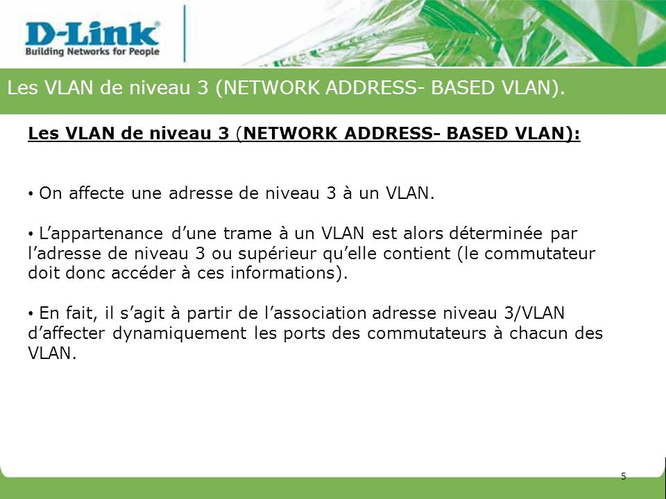 Les VLAN de niveau 3 (NETWORK ADDRESS- BASED VLAN).