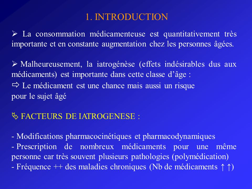 1. INTRODUCTION  La consommation médicamenteuse est quantitativement très importante et en constante augmentation chez les personnes âgées.