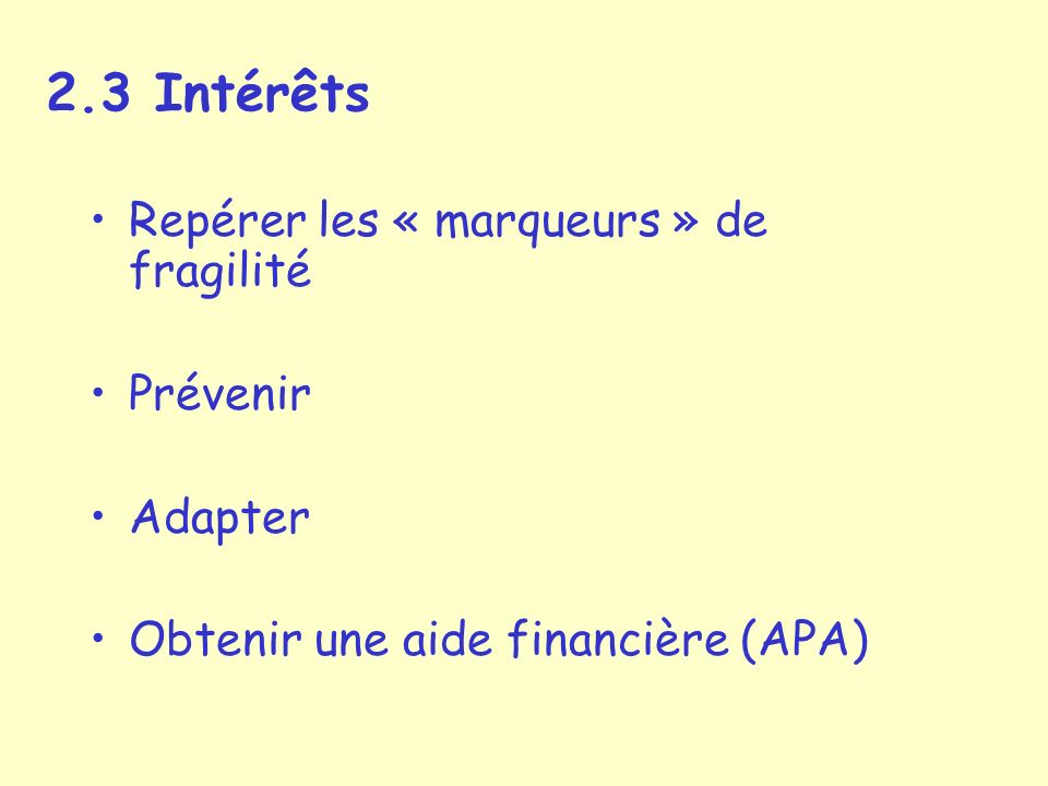 2.3 Intérêts Repérer les « marqueurs » de fragilité Prévenir Adapter