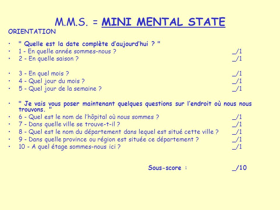M.M.S. = MINI MENTAL STATE ORIENTATION