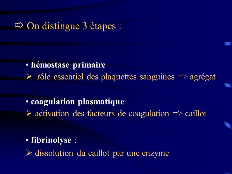  On distingue 3 étapes : hémostase primaire