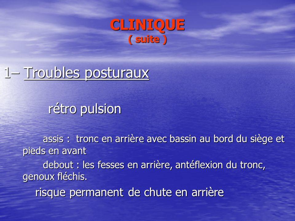 CLINIQUE ( suite ) 1– Troubles posturaux rétro pulsion