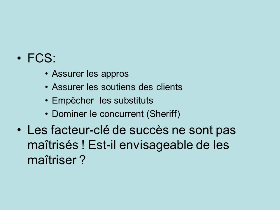 FCS: Assurer les appros. Assurer les soutiens des clients. Empêcher les substituts. Dominer le concurrent (Sheriff)