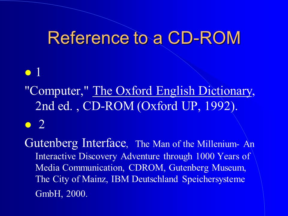 Reference to a CD-ROM 1. Computer, The Oxford English Dictionary, 2nd ed. , CD-ROM (Oxford UP, 1992).