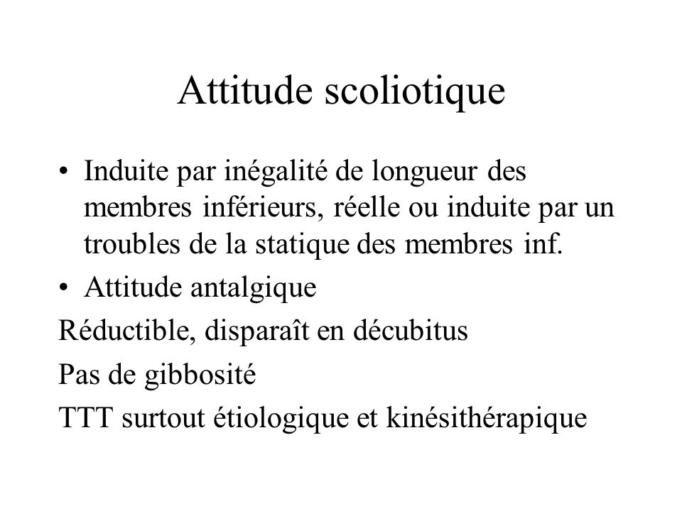 Attitude scoliotiqueInduite par inégalité de longueur des membres inférieurs, réelle ou induite par un troubles de la statique des membres inf.