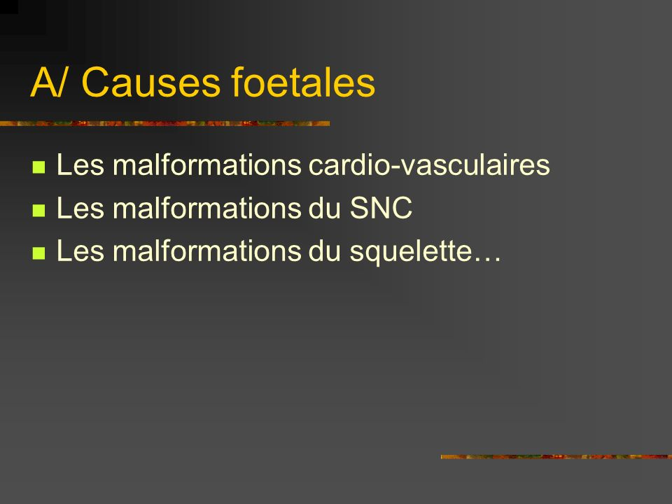A/ Causes foetales Les malformations cardio-vasculaires