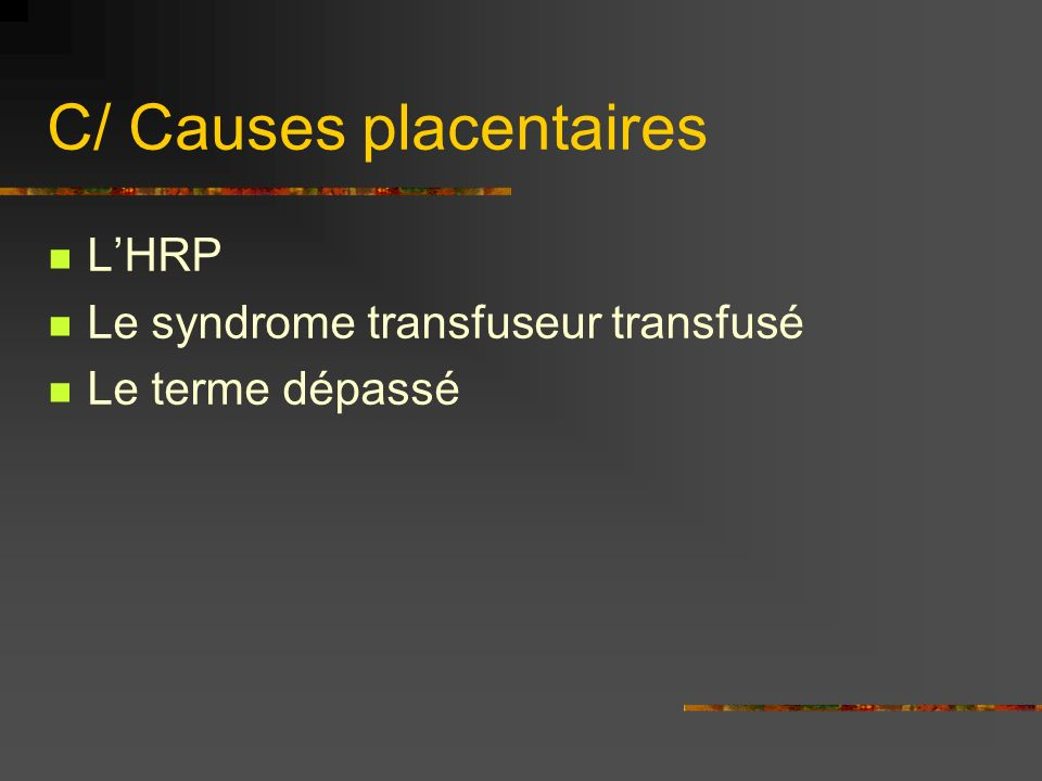 C/ Causes placentaires