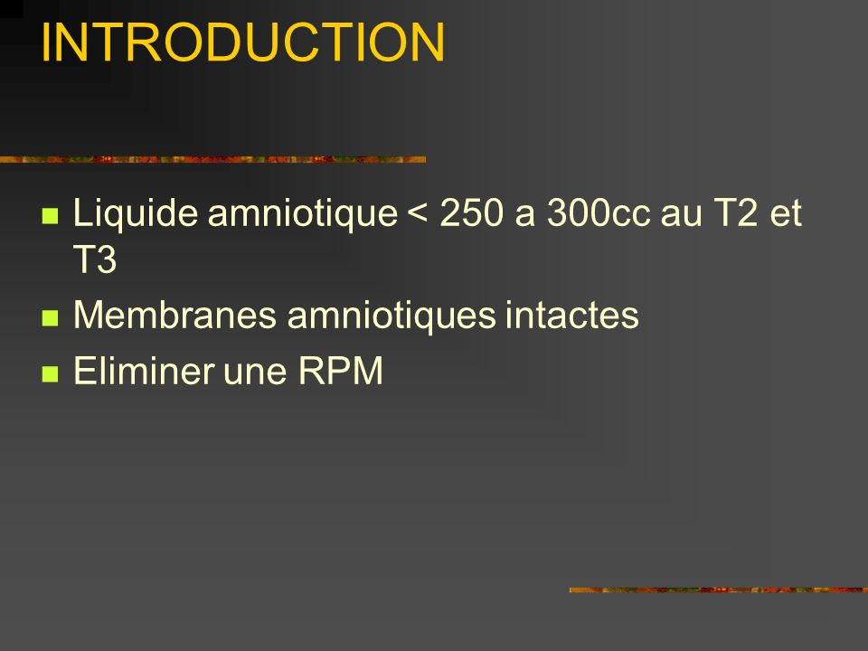 INTRODUCTION Liquide amniotique < 250 a 300cc au T2 et T3