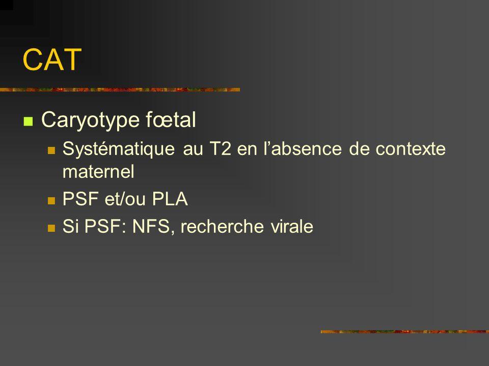 CAT Caryotype fœtal. Systématique au T2 en l'absence de contexte maternel.