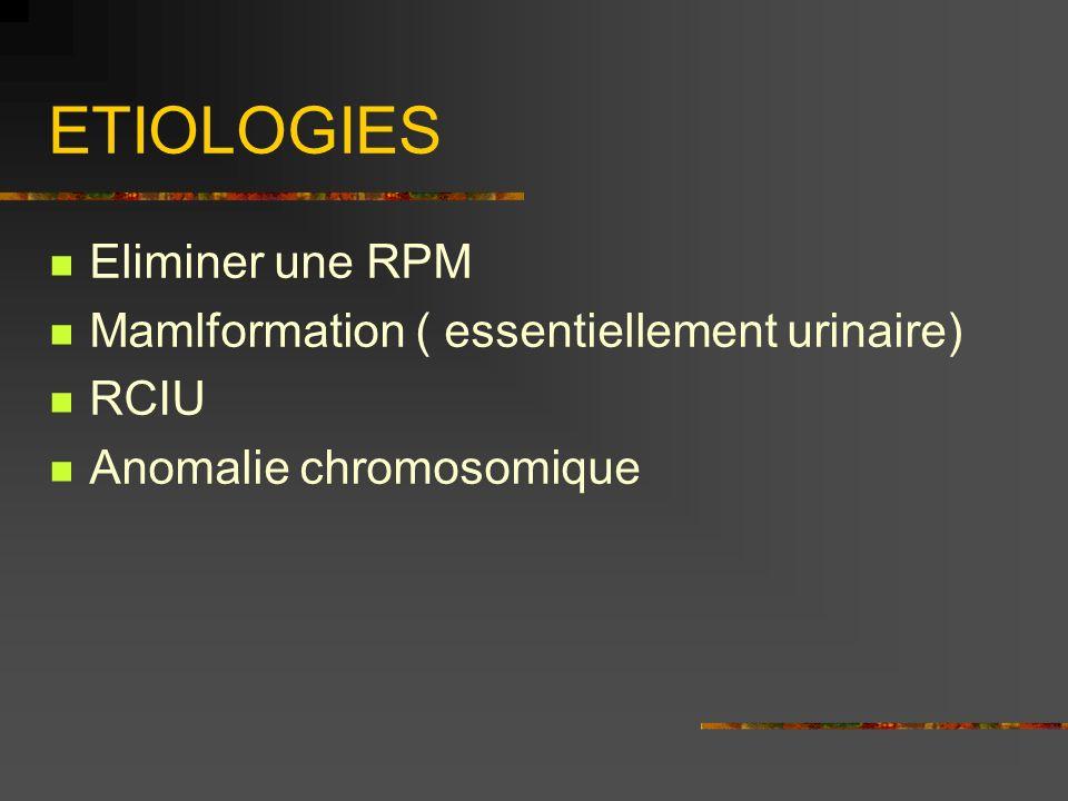 ETIOLOGIES Eliminer une RPM Mamlformation ( essentiellement urinaire)