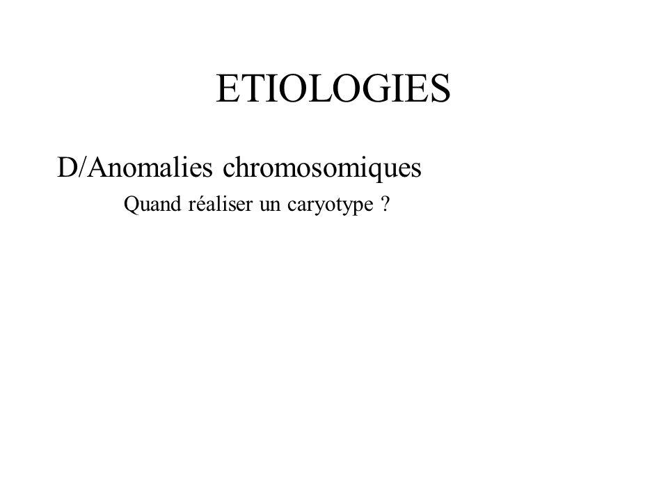 ETIOLOGIES D/Anomalies chromosomiques Quand réaliser un caryotype