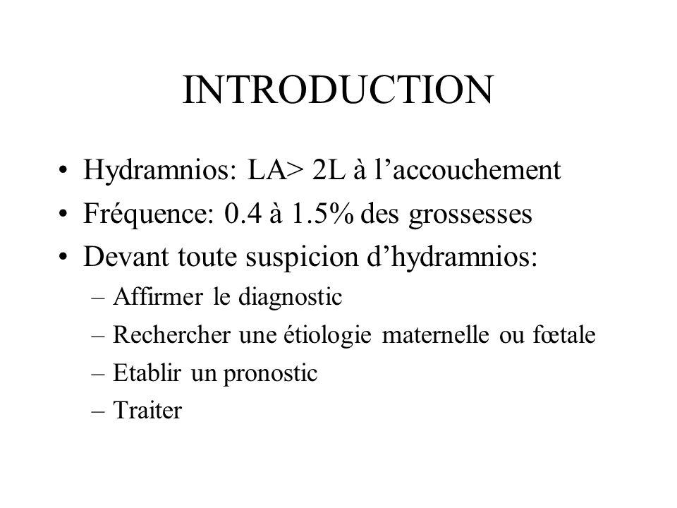 INTRODUCTION Hydramnios: LA> 2L à l'accouchement