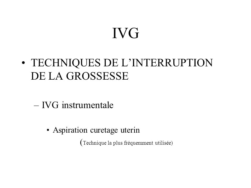 IVG TECHNIQUES DE L'INTERRUPTION DE LA GROSSESSE IVG instrumentale