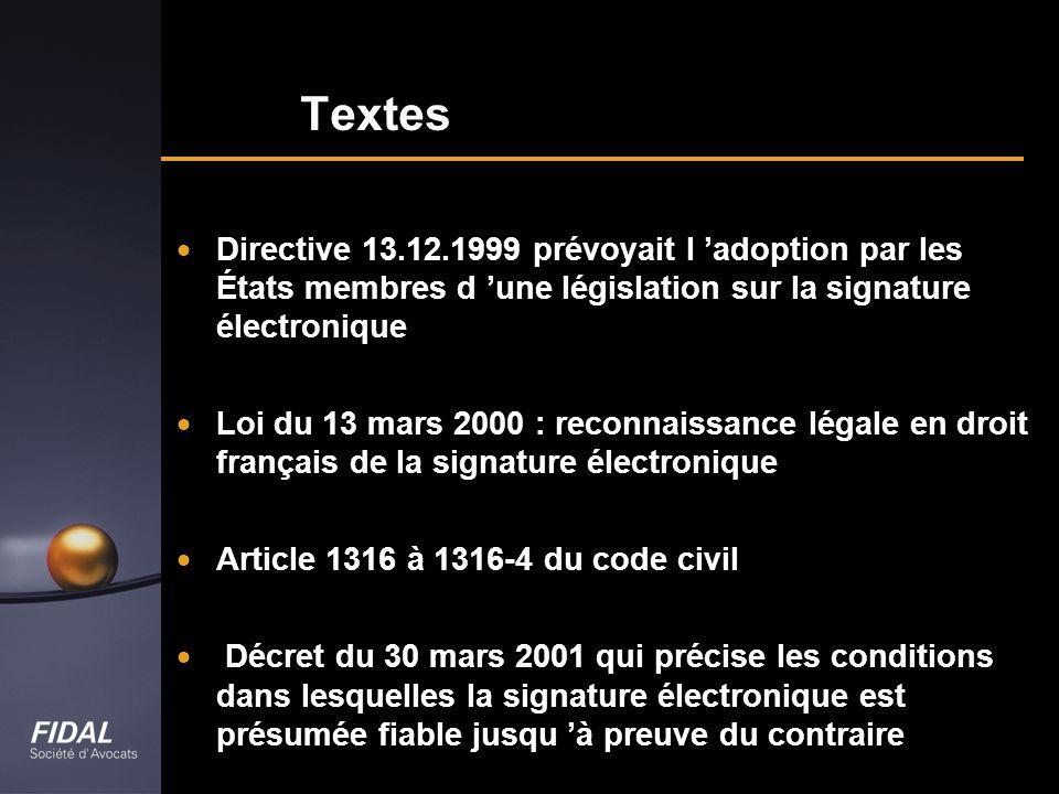 Textes Directive 13.12.1999 prévoyait l 'adoption par les États membres d 'une législation sur la signature électronique.