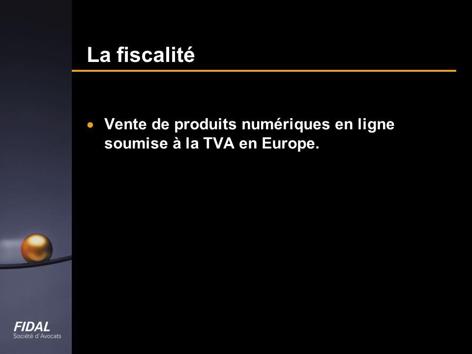 La fiscalité Vente de produits numériques en ligne soumise à la TVA en Europe.
