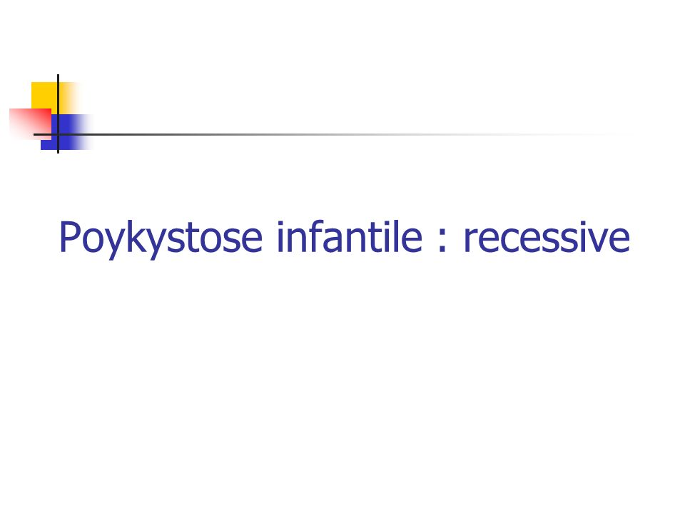 Poykystose infantile : recessive