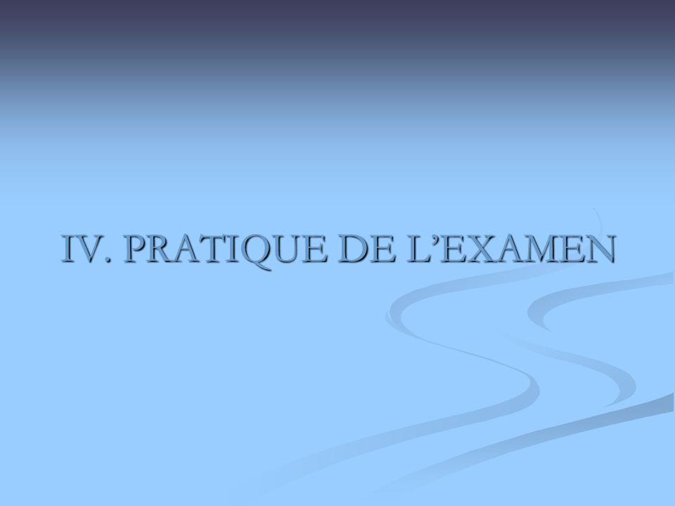 IV. PRATIQUE DE L'EXAMEN
