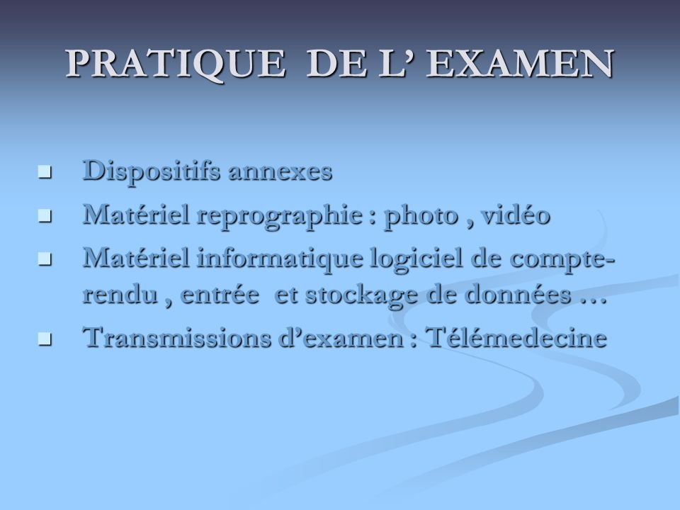 PRATIQUE DE L' EXAMEN Dispositifs annexes