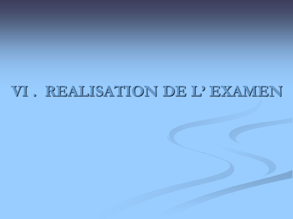 VI . REALISATION DE L' EXAMEN