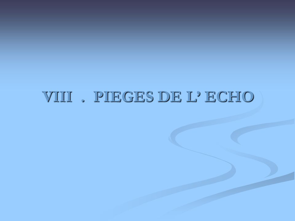 VIII . PIEGES DE L' ECHO
