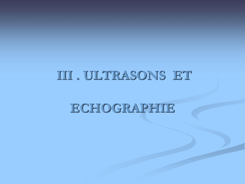 III . ULTRASONS ET ECHOGRAPHIE