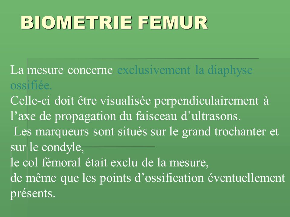BIOMETRIE FEMUR La mesure concerne exclusivement la diaphyse ossifiée.