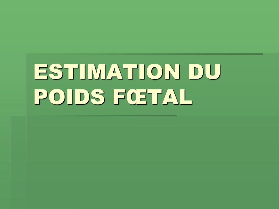 ESTIMATION DU POIDS FŒTAL