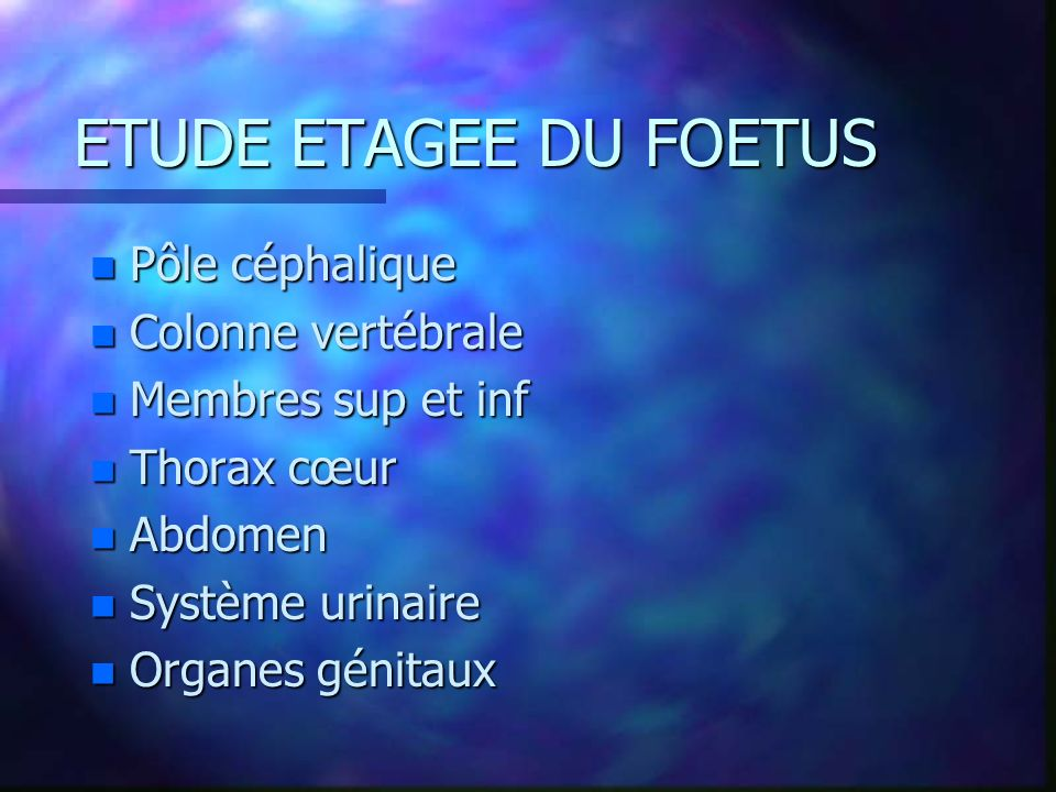 ETUDE ETAGEE DU FOETUS Pôle céphalique Colonne vertébrale