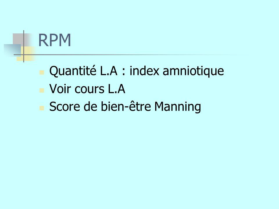 RPM Quantité L.A : index amniotique Voir cours L.A