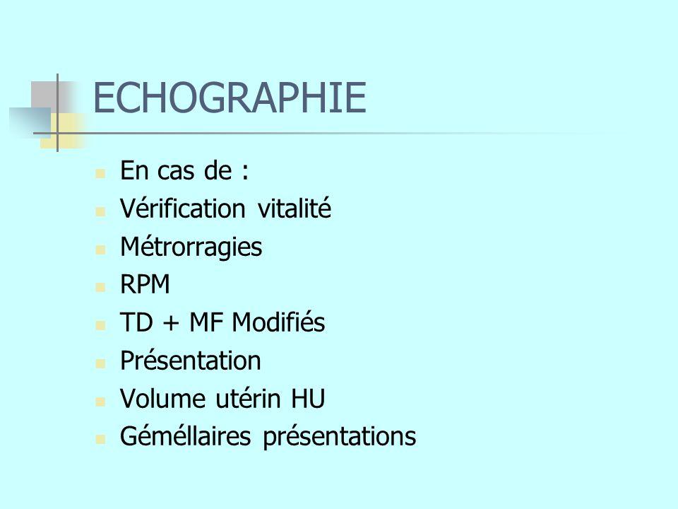 ECHOGRAPHIE En cas de : Vérification vitalité Métrorragies RPM