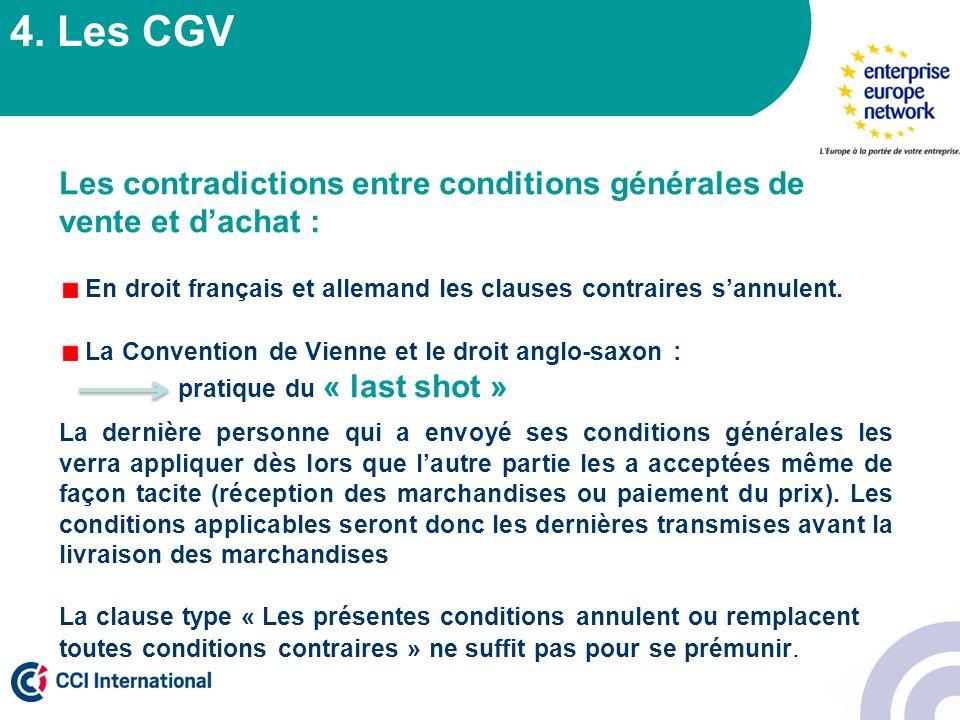 4. Les CGV Les contradictions entre conditions générales de vente et d'achat : En droit français et allemand les clauses contraires s'annulent.