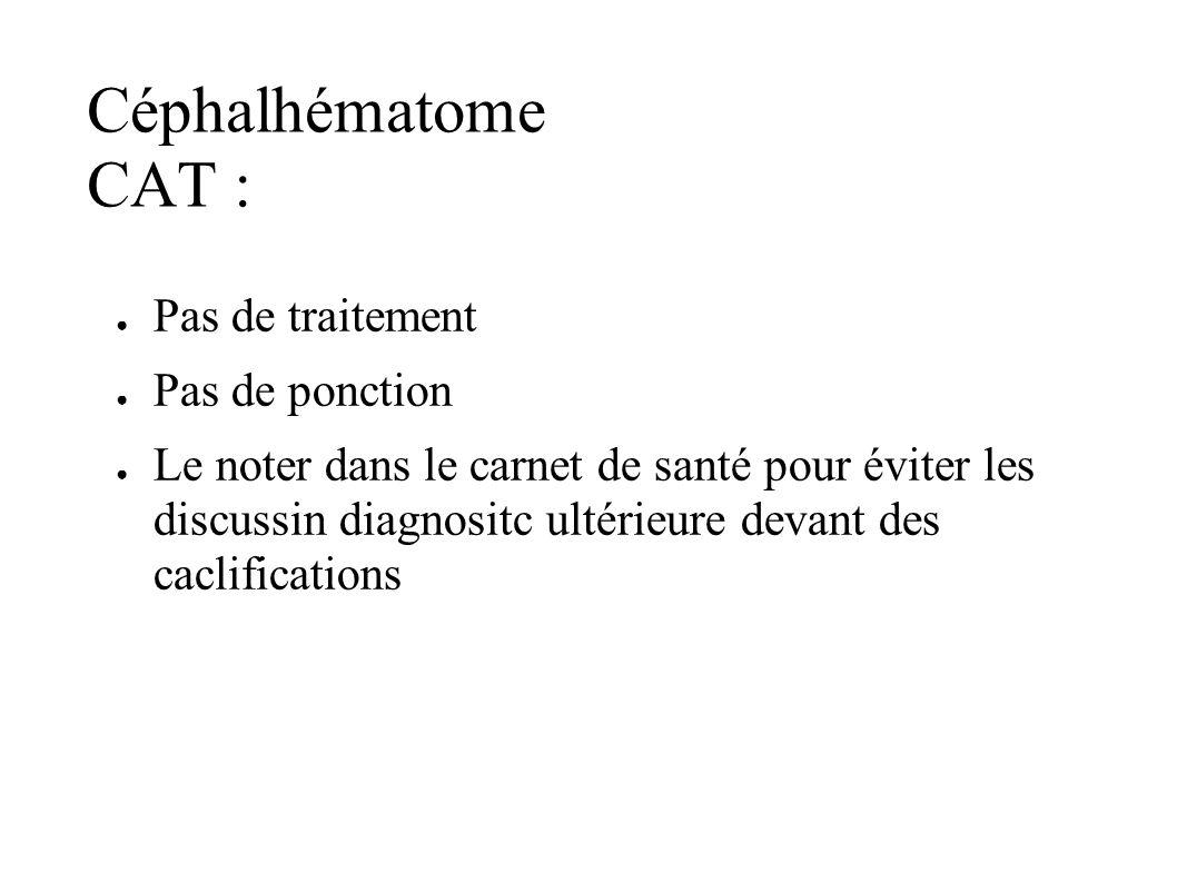 Céphalhématome CAT : Pas de traitement Pas de ponction