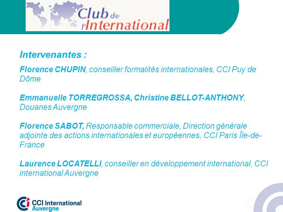 Intervenantes : Florence CHUPIN, conseiller formalités internationales, CCI Puy de Dôme.