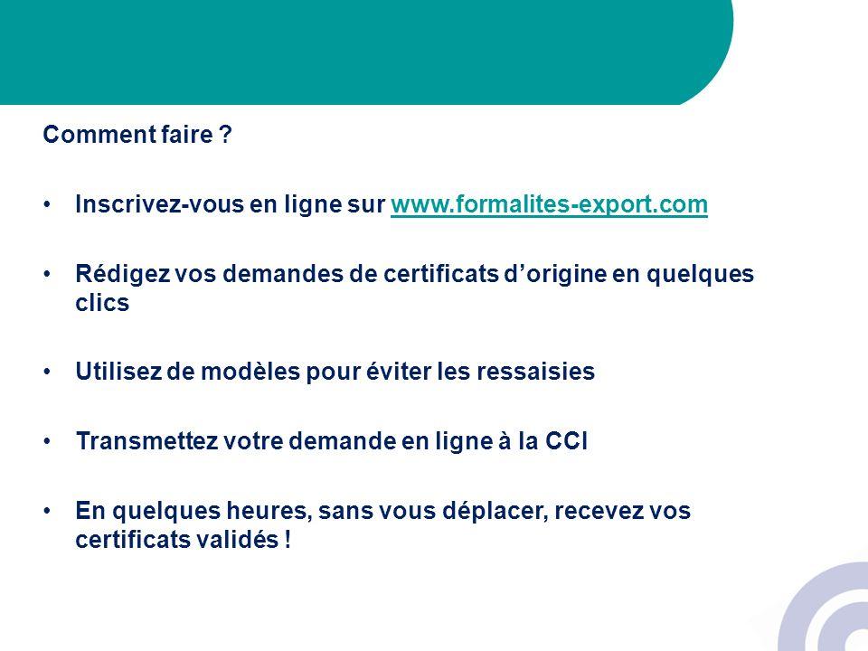 Comment faire Inscrivez-vous en ligne sur www.formalites-export.com. Rédigez vos demandes de certificats d'origine en quelques clics.