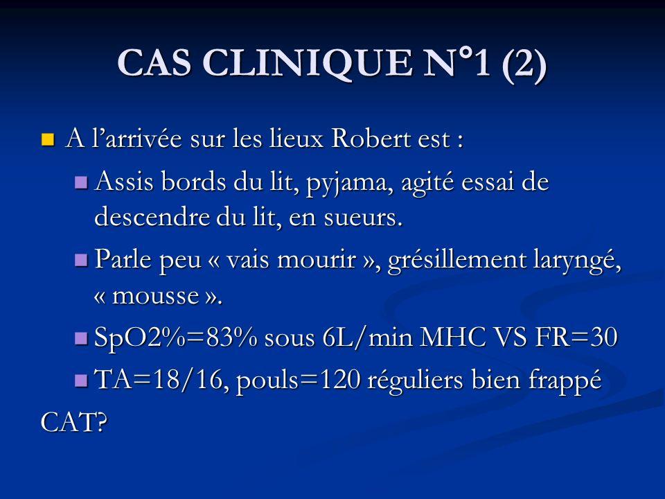 CAS CLINIQUE N°1 (2) A l'arrivée sur les lieux Robert est :